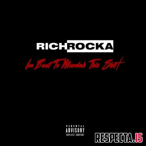 Rich Rocka - I'm Bout to Murdah This Shit!