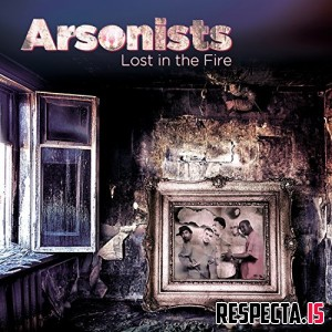Arsonists - Lost In The Fire