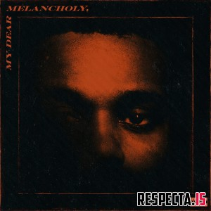 The Weeknd - My Dear Melancholy, [320 kbps / iTunes / FLAC]