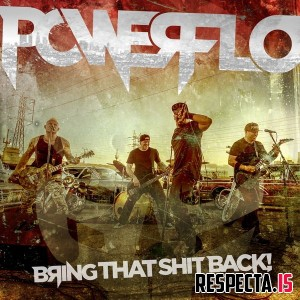 Powerflo - Bring That Shit Back!