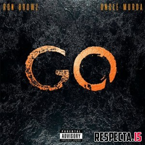 Ron Browz - Go feat. Uncle Murda