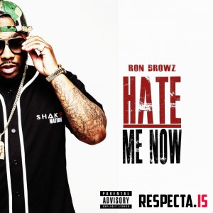 Ron Browz - Hate Me Now
