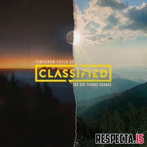 Classified - Tomorrow Could Be The Day Things Change
