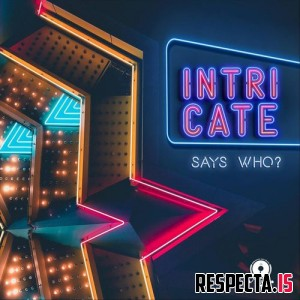 Says Who? - Intricate