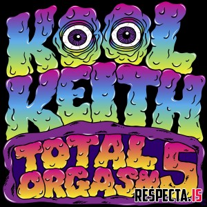 Kool Keith - Total Orgasm 5
