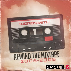 Wordsmith - Rewind the Mixtape (2006-2008)
