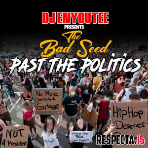 The Bad Seed & DJ Enyoutee - Past the Politics