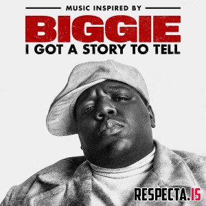 The Notorious B.I.G. - Music Inspired By Biggie: I Got A Story To Tell