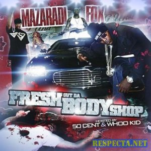 Mazaradi Fox - Fresh Out Da Body Shop [Hosted By 50 Cent and Whoo Kid]