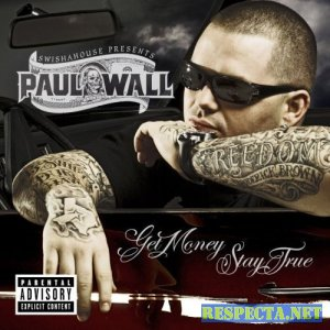 Paul Wall - Get Money Stay True [2007]
