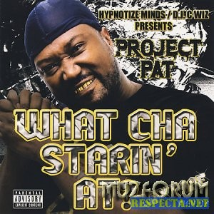 Project Pat - What Cha Starin At (Ind Tracks) [2007]
