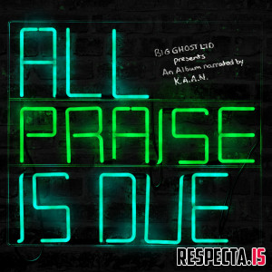 K.A.A.N. & Big Ghost Ltd - All Praise Is Due
